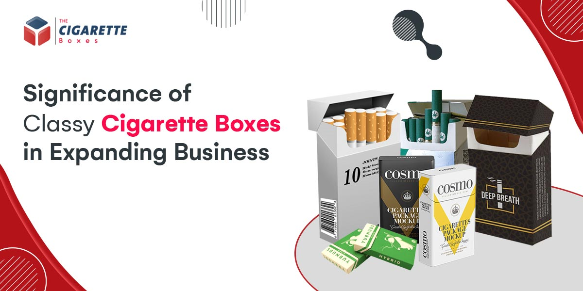Significance of Classy Cigarette Boxes in Expanding Business